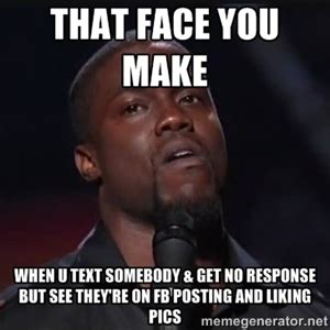 Kevin Hart Text Meme - that face you make when u text somebody get no response but see they re on fb posting and