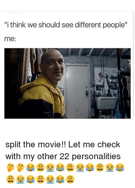 Split Memes - i think we should see different people me split the movie let me check with my other 22