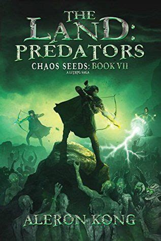 Even more of what you loved in the first book! The Land: Predators (Chaos Seeds, #7) by Aleron Kong ...