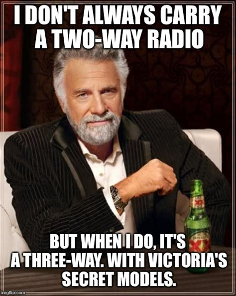 Radio Meme - the most interesting man in the world meme imgflip