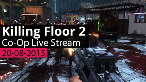 killing floor 2 join button not working killing floor 2 custom maps live stream vod 20 08 2015 youtube