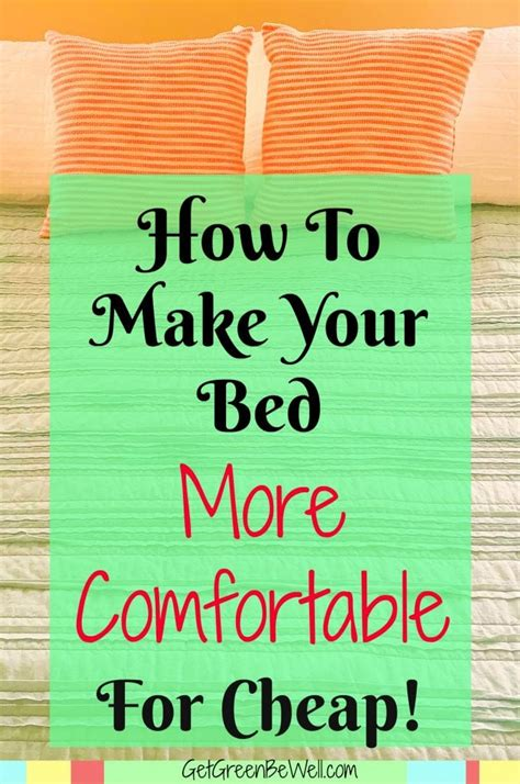 how to make your bed comfortable how to make a bed more comfortable for cheap get green