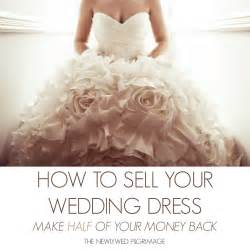 how to sell wedding dress how to sell your wedding dress make half of your money back