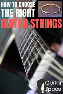 How To Choose The Right Guitar Strings In 2020