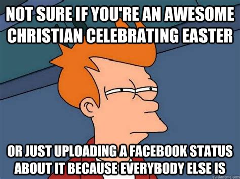 Christian Easter Memes - because you 39 re awesome memes