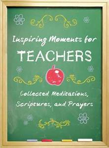 Inspiring Moments for Teachers: Collected Meditations ...