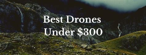 April 2018  The Best Drones Under $300  Drone Supremacy