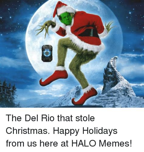 Happy Christmas Meme - the del rio that stole christmas happy holidays from us here at halo memes christmas meme on