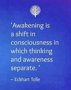 Eckhart Tolle  Awakening Is A Shift In Consciousness In Which Thinking And Awareness Separate