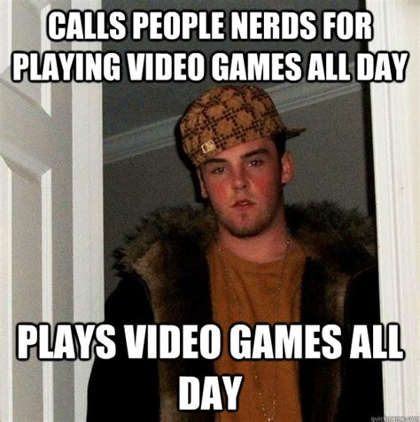 Playing Games Meme - calls people nerds for playing video games all day plays video games all day scumbag steve