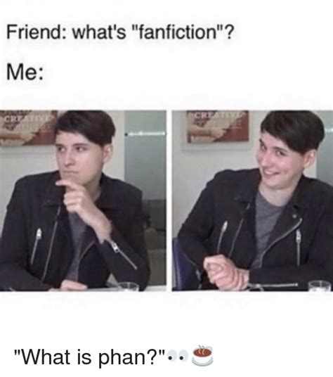 Fanfiction Memes - friend what s fanfiction me what is phan fanfiction meme on me me