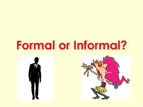 Formal Or Informal? By Helenfharvey  Teaching Resources Tes