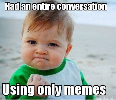 Meme Conversation - only memes image memes at relatably com