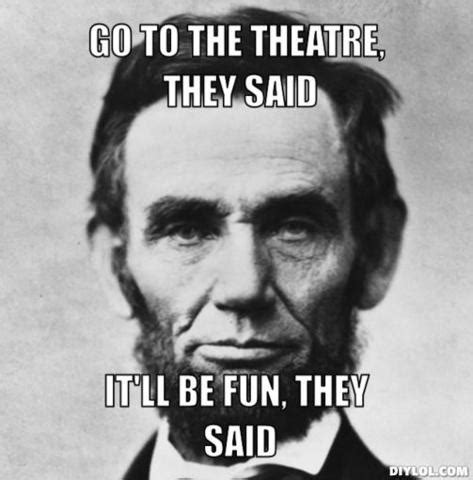 Lincoln Meme - history of theatre since 1850 timeline timetoast timelines