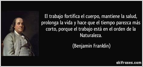 Benjamin Franklin Resumen Corto by El Trabajo Fortifica El Cuerpo Mantiene La Salud Prolonga La