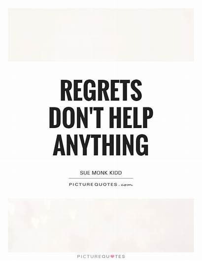 Quotes Regret Quote Help Everything Having Better