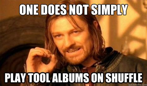 Tool Memes - one does not simply play tool albums on shuffle boromir quickmeme