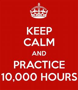 Practice and Expertise – 10,000 Hours and More – The ...