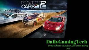 Project Cars 2 Xbox One : project cars 2 review xbox one and ps4 pro dailygamingtech ~ Kayakingforconservation.com Haus und Dekorationen