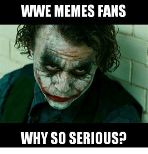 Meme So - wwe memes fans why so serious meme on sizzle