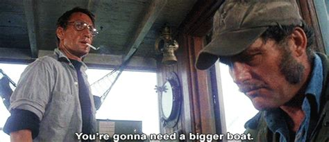 Film Quote We Re Gonna Need A Bigger Boat by Youre Gonna Need A Bigger Boat Gifs Find Share On Giphy