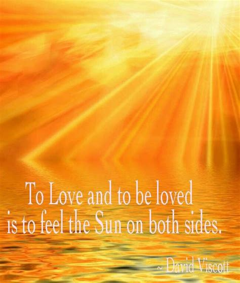 To Love And To Be Loved Is To Feel The Sun ☼ From Both