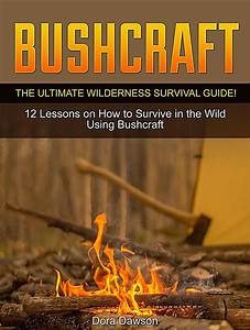 Bushcraft  The Ultimate Wilderness Survival Guide  12