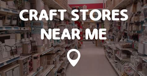 Shop Near Me Craft Stores Near Me Points Near Me