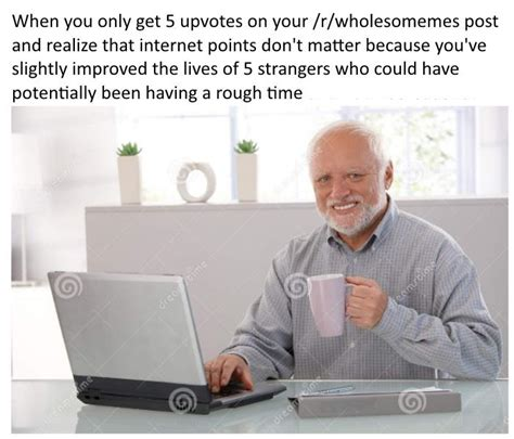 Wholesome Memes Reddit - just remember this if your post doesn t do very well wholesomememes