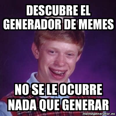 Generador De Memes - meme bad luck brian descubre el generador de memes no se le ocurre nada que generar 15526684