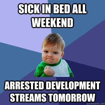 Sick In Bed Meme - sick in bed all weekend arrested development streams tomorrow success kid quickmeme