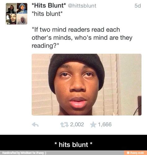 Hits Blunt Memes - hits blunt google search amazing things pinterest search haha and paradox
