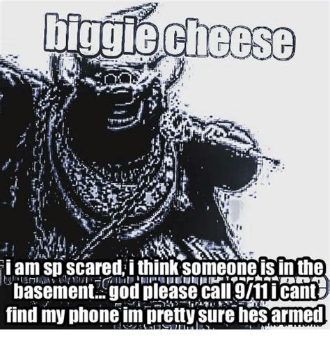 Biggie Cheese Memes - biggie cheese iam sp scaredithink someone is in the basement god please call 911icant find my
