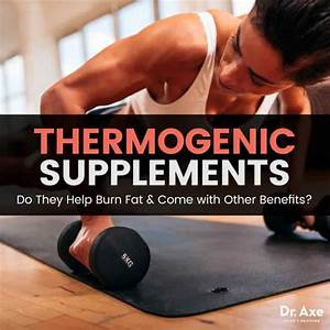 The Top 5 Benefits Of Thermogenic Supplements U2020