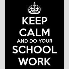 Keep Calm And Do Your School Work Poster  Ash  Keep Calmomatic