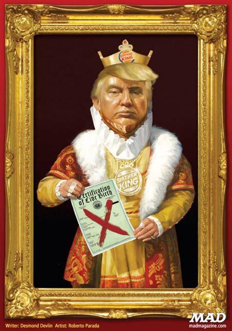 king mad trump donald magazine political poster birther roberto parada presidential campaign