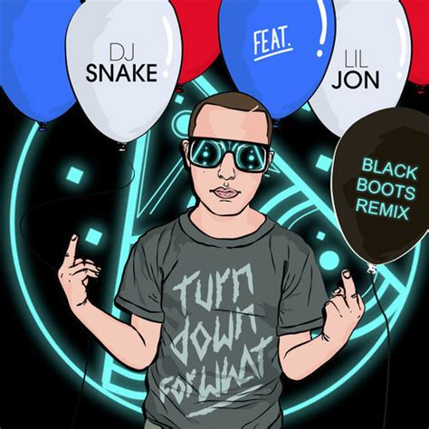 dj snake and lil jon dj snake and lil jon turn down for what black boots