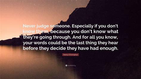 danny o donoghue quote never judge someone especially