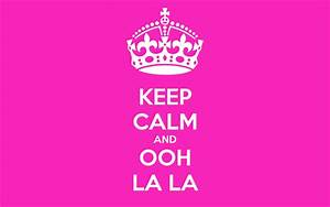 Ooh La La : keep calm and ooh la la poster migg keep calm o matic ~ Eleganceandgraceweddings.com Haus und Dekorationen