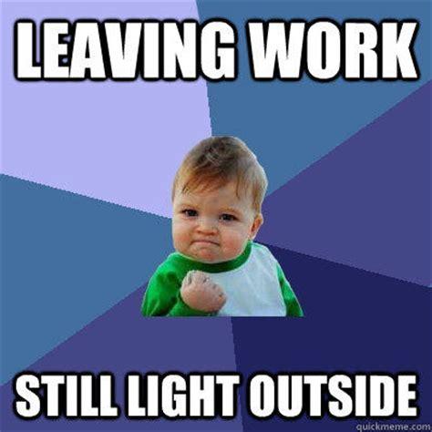 Leaving Work Meme - leaving work still light outside success kid quickmeme