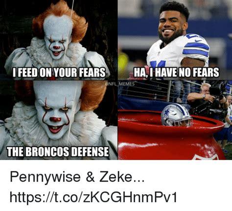 Broncos Defense Memes - feedon your fears ha i have no fears memes the broncos defense pennywise amp zeke