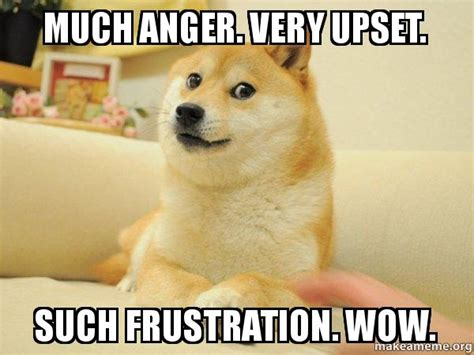 Upset Meme - much anger very upset such frustration wow doge make a meme