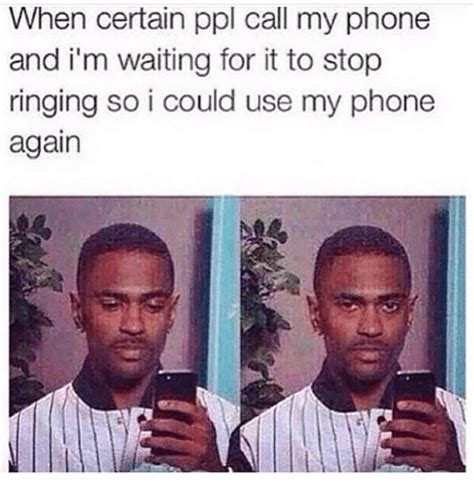 Waiting By The Phone Meme - when certain ppl call my phone and i m waiting for it to stop ringing so i could use my phone