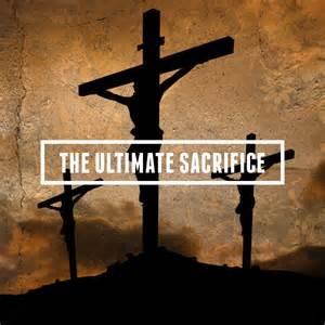 Jesus Christ the Ultimate Sacrifice