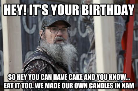Duck Dynasty Birthday Meme - hey it s your birthday so hey you can have cake and you know eat it too we made our own