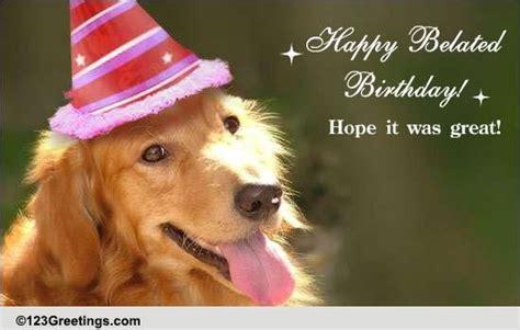 happy belated birthday  belated birthday wishes ecards