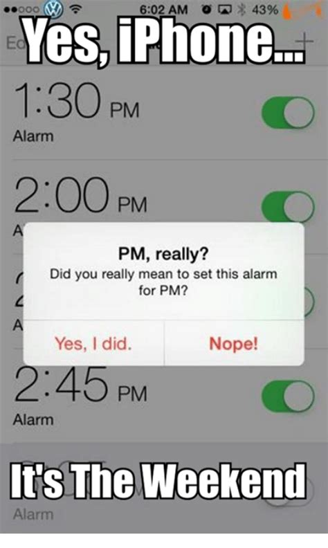 Iphone Alarm Meme - 602 am 43 ooo km yes iphone 130 pm alarm 200 pm pm really r did you really mean to set this
