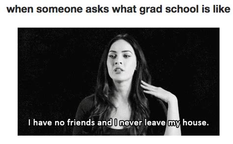 Grad School Meme - 24 of greatest grad school memes on the internet grad pinterest memes internet and school