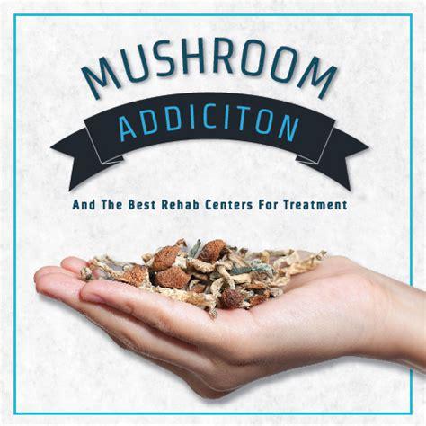 mushroom addiction    rehab centers  treatment
