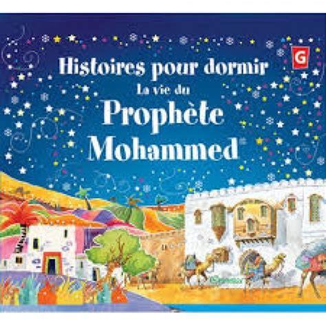 Pour Dormir En by Histoire Pour Dormir La Vie Du Prophete Mohamed